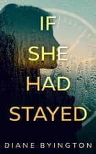 If She Had Stayed ebook by Diane Byington