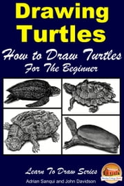 Drawing Turtles: How to Draw Turtles For the Beginner ebook by Adrian Sanqui,John Davidson