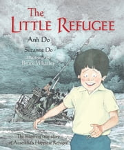 The Little Refugee ebook by Anh Do, Suzanne Do, Bruce Whatley