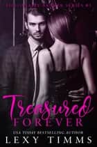 Treasured Forever - Billionaire Banker Series, #5 ebook by Lexy Timms