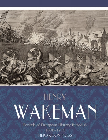 Periods of European History Period V: 1598-1715 ebook by Henry Wakeman