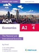 AQA A2 Economics Student Unit Guide New Edition: Unit 4 The National and International Economy ebook by Ray Powell