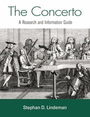 The Concerto - A Research and Information Guide ebook by Stephan D. Lindeman