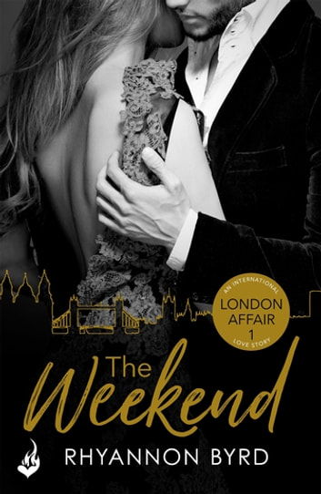 The Weekend: London Affair Part 1 ebook by Rhyannon Byrd
