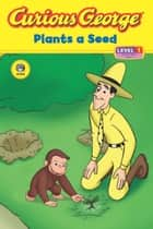Curious George Plants a Seed (CGTV Read-aloud) ebook by H. A. Rey