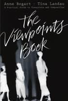 The Viewpoints Book - A Practical Guide to Viewpoints and Composition ebook by Anne Bogart, Tina Landau
