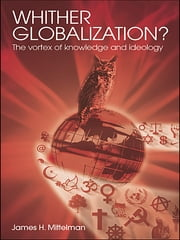 Whither Globalization? - The Vortex of Knowledge and Ideology ebook by James H. Mittelman