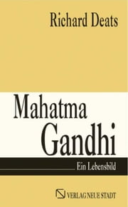 Mahatma Gandhi - Ein Lebensbild ebook by Richard Deats