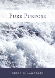 Pure Purpose ebook by Susan H. Lawrence