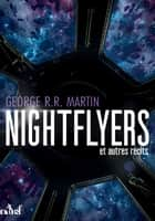 The Nightflyers et autres récits ebook by George R.R. MARTIN, COLLECTIF