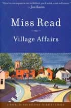Village Affairs - A Novel ebook by Miss Read, John S. Goodall