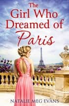 The Girl Who Dreamed of Paris - a love story to break your heart ebook by Natalie Meg Evans