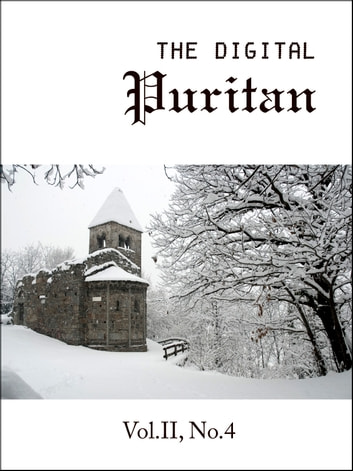 The Digital Puritan - Vol.II, No.4 ebook by David Clarkson,Samuel Annesley,John Milward