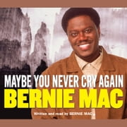 Maybe You Never Cry Again audiobook by Bernie Mac