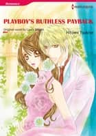 PLAYBOY'S RUTHLESS PAYBACK (Harlequin Comics) - Harlequin Comics ebook by Laura Wright, Hitomi Tsukise