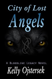 City of Lost Angels, Book 2 in the Bloodline Legacy series ebook by Kelly Ojstersek