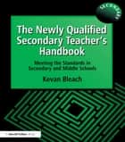 The Newly Qualified Secondary Teacher's Handbook ebook by Kevan Bleach