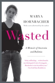 Wasted Updated Edition - A Memoir of Anorexia and Bulimia ebook by Marya Hornbacher