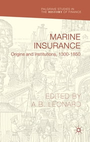 Marine Insurance - Origins and Institutions, 1300-1850 ebook by Dr. Adrian Leonard