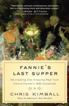 Fannie's Last Supper - Re-creating One Amazing Meal from Fannie Farmer's 1896 Cookbook ebook by Christopher Kimball