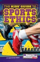 The Kids' Guide to Sports Ethics ebook by Christopher Henry Forest