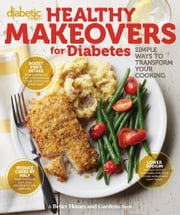 Diabetic Living Healthy Makeovers for Diabetes - Simple Ways to Transform Your Cooking ebook by Diabetic Living Editors