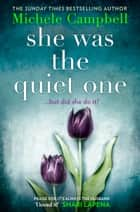 She Was the Quiet One: The gripping new novel from Sunday Times bestselling author Michele Campbell ebook by Michele Campbell