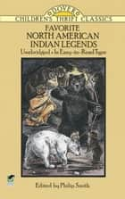 Favorite North American Indian Legends ebook by Philip Smith
