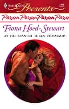 At the Spanish Duke's Command ebook by Fiona Hood-Stewart