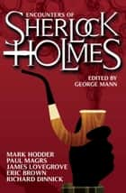 Encounters of Sherlock Holmes ebook by George Mann