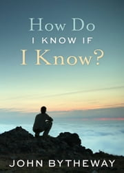 How Do I Know If I Know? ebook by John Bytheway