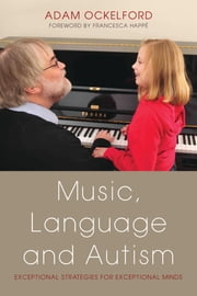 Music, Language and Autism - Exceptional Strategies for Exceptional Minds ebook by Adam Ockelford,Francesca Happé