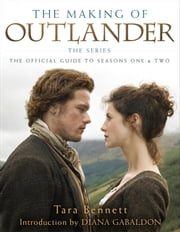 The Making of Outlander: The Series - The Official Guide to Seasons One & Two 電子書 by Tara Bennett, Diana Gabaldon