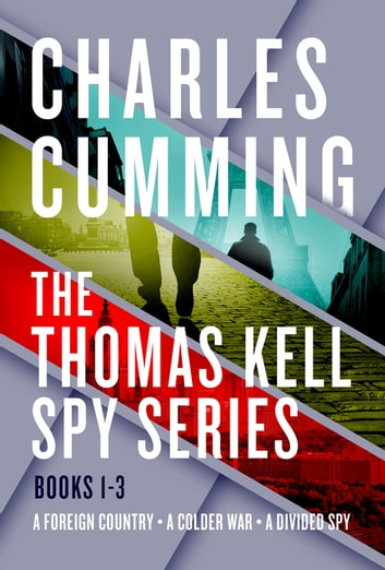 The Thomas Kell Spy Series, Books 1-3 - A Foreign Country, A Colder War, and A Divided Spy ebook by Charles Cumming