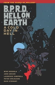 B.P.R.D. Hell on Earth Volume 7: A Cold Day in Hell ebook by Mike Mignola,Various Artists