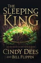 The Sleeping King - A Novel ebook by Bill Flippin, Cindy Dees