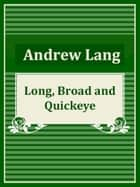Long, Broad, and Quickeye ebook by Andrew Lang