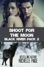 Shoot for the Moon - Black River Pack 2 ebook by Rochelle Paige