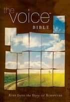 The Voice Bible - Step Into the Story of Scripture ebook by Thomas Nelson