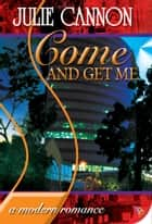 Come and Get Me ebook by Julie Cannon
