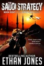 The Saudi Strategy: A Justin Hall Spy Thriller - Action, Mystery, International Espionage and Suspense - Book 8 電子書籍 by Ethan Jones