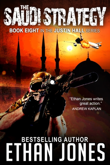 The Saudi Strategy: A Justin Hall Spy Thriller - Action, Mystery, International Espionage and Suspense - Book 8 ebook by Ethan Jones