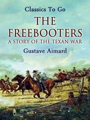 The Freebooters: A Story of the Texan War ebook by Gustave Aimard