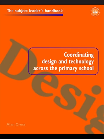 Coordinating Design And Technology Across The Primary School Ebook By Mr Alan CrossAlan Cross