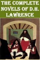 THE COMPLETE NOVELS OF D.H. LAWRENCE ebook by D.H. LAWRENCE