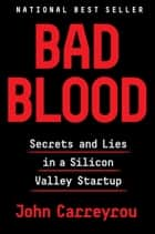 Bad Blood - Secrets and Lies in a Silicon Valley Startup ebooks by John Carreyrou