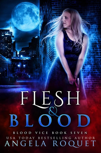 Flesh and Blood - Blood Vice, #7 ebook by Angela Roquet