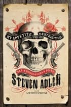 My Appetite for Destruction ebook by Steven Adler,Lawrence J. Spagnola