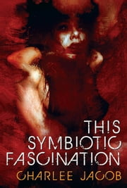 This Symbiotic Fascination ebook by Charlee Jacob