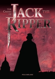 The Crimes of Jack the Ripper - [Fully Illustrated] ebook by Paul Roland